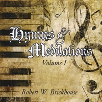 Robert W. Brickhouse | Hymns & Meditations Volume 1