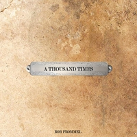 Rob Frommel | A Thousand Times
