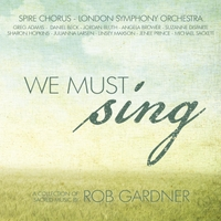 Rob Gardner, Spire Chorus & London Symphony Orchestra | We Must Sing