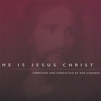 Rob Gardner | He is Jesus Christ