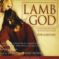 Rob Gardner, Spire Chorus & London Symphony Orchestra | Lamb of God: a sacred work for choir, orchestra and soloists