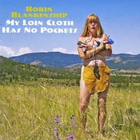 Robin Blankenship | My Loin Cloth Has No Pockets