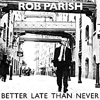 Rob Parish | Better Late Than Never