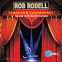 Rob Rodell | Curtains & Cameras, Act I: Songs of Stage & Screen