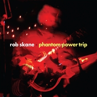 Rob Skane | Phantom Power Trip