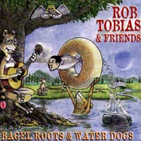 Rob Tobias and Friends | Bagel Roots and Water Dogs