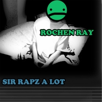 Rochen Ray | Sir Rapz a Lot