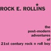 Rock E. Rollins: The Post-modern Adventures Of 21st Century Rock N Roll Boy