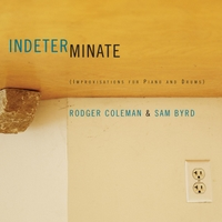 Rodger Coleman & Sam Byrd | Indeterminate (Improvisations for Piano and Drums)