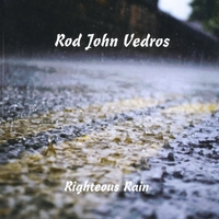 Rod John Vedros | Righteous Rain