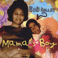 Rod Kelley | Mama's Boy