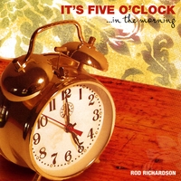 Rod Richardson | It's Five O'clock ...In the Morning