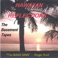 The Bass Man - Roger Kurt | Hawaiian Reflections - The Basement Tapes