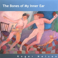Roger Nelson | The Bones of My Inner Ear