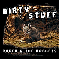 Roger & the Rockets | Dirty Stuff