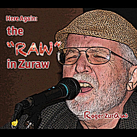 "Roger Zuraw | Here Again:  the ""Raw"" in Zuraw"
