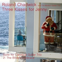 Roland Chadwick & The Modern Guitar Trio | Three Kisses for Jenny: II. The Bride's Embrace