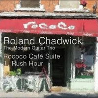 Roland Chadwick & The Modern Guitar Trio | Rococo Café Suite: I. Rush Hour