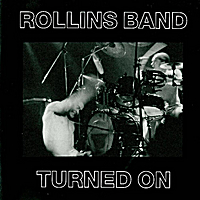 Rollins Band | Turned On