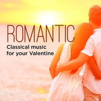 Various Artists | Romantic Classical Music for Your Valentine