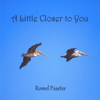 Romel Pasetes | A Little Closer To You
