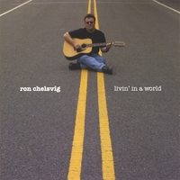 Ron Chelsvig | Livin' In A World
