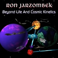 Ron Jarzombek | Beyond Life and Cosmic Kinetics