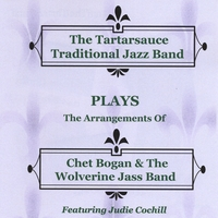 Ron Kischuk & The Tartarsauce Traditional Jazz Band | Plays - The Arrangements of Chet Bogan's Wolverine Jass Band