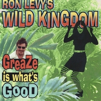 Ron Levy's Wild Kingdom | Greaze Is What's Good