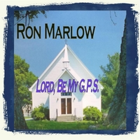 Ron Marlow | Lord, Be My G.P.S.