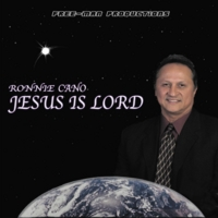 Ronnie Cano | Jesus Is Lord