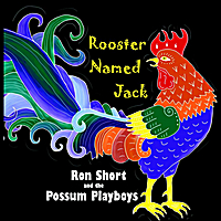 Ron Short and the Possum Playboys | Rooster Named Jack