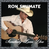 Ron Shumate | Somebody Loves You