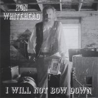 Ron Whitehead | I Will Not Bow Down