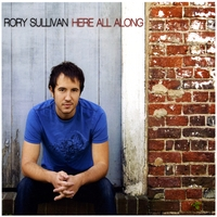 Rory Sullivan | Here All Along