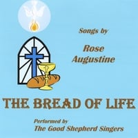 Rose Augustine & The Good Shepherd Singers | The Bread of Life
