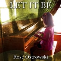 Rose Ostrowski | Let It Be