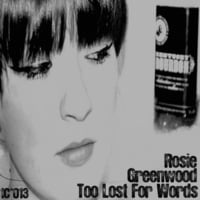 Rosie Greenwood | Too Lost for Words