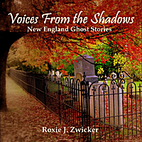 Roxie J. Zwicker | Voices From the Shadows - New England Ghost Stories