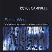 Royce Campbell | Solo Wes: A Solo Guitar Tribute To Wes Mongtomery