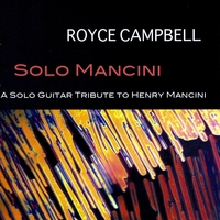 Royce Campbell | Solo Mancini: A Solo Guitar Tribute To Henry Mancini