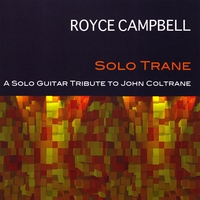 Royce Campbell | Solo Trane: A Solo Guitar Tribute To John Coltrane
