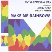 Royce Campbell Trio | Make Me Rainbows