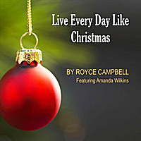 Royce Campbell | Live Every Day Like Christmas (feat. Amanda Wilkins)