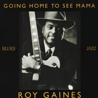 Roy Gaines | Goin' Home to See Mama