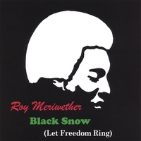 Roy Meriwether | Black Snow (Let Freedom Ring)
