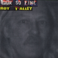 Roy Talley | Your so Fine
