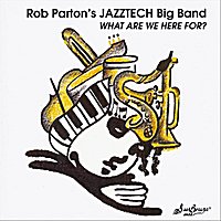 Rob Parton's Jazztech Big Band | What Are We Here For