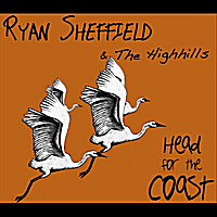 Ryan Sheffield & the Highhills | Head For The Coast