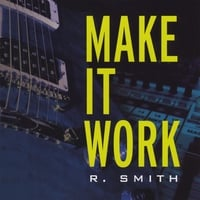 R Smith | Make It Work